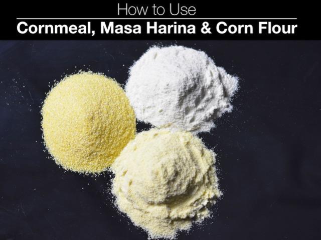 How To Use Corn Flour, Cornmeal and Masa Harina